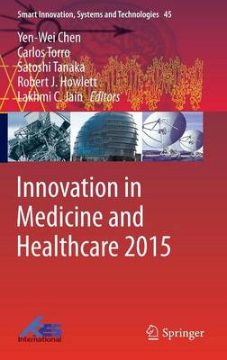 Innovation in Medicine and Healthcare 2015 - Smart Innovation, Systems and Technologies 45 (Hardback)