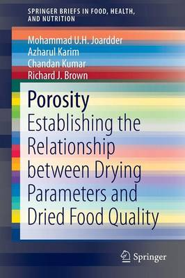 Porosity: Establishing the Relationship between Drying Parameters and Dried Food Quality - SpringerBriefs in Food, Health, and Nutrition (Paperback)