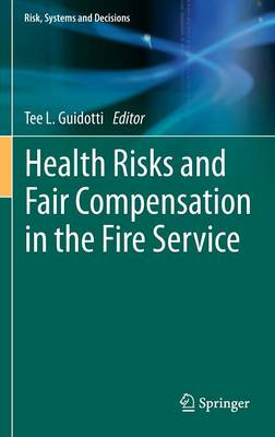 Health Risks and Fair Compensation in the Fire Service - Risk, Systems and Decisions (Hardback)