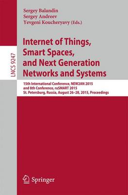 Internet of Things, Smart Spaces, and Next Generation Networks and Systems: 15th International Conference, NEW2AN 2015, and 8th Conference, ruSMART 2015, St. Petersburg, Russia, August 26-28, 2015, Proceedings - Computer Communication Networks and Telecommunications 9247 (Paperback)