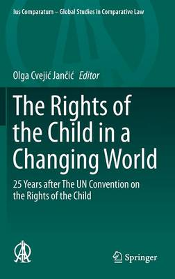 The Rights of the Child in a Changing World: 25 Years after The UN Convention on the Rights of the Child - Ius Comparatum - Global Studies in Comparative Law 13 (Hardback)