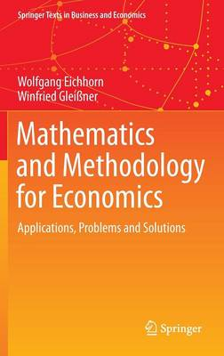 Mathematics and Methodology for Economics: Applications, Problems and Solutions - Springer Texts in Business and Economics (Hardback)