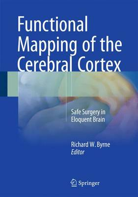 Functional Mapping of the Cerebral Cortex: Safe Surgery in Eloquent Brain (Hardback)