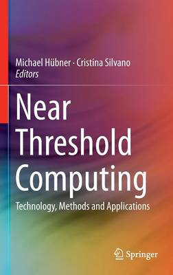 Near Threshold Computing: Technology, Methods and Applications (Hardback)