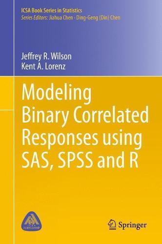 Modeling Binary Correlated Responses using SAS, SPSS and R - ICSA Book Series in Statistics 9 (Hardback)