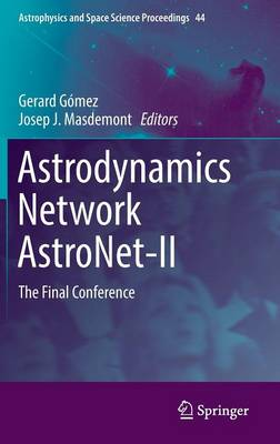 Astrodynamics Network AstroNet-II: The Final Conference - Astrophysics and Space Science Proceedings 44 (Hardback)