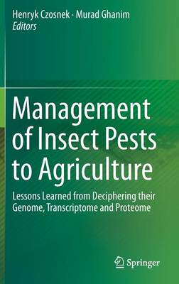 Management of Insect Pests to Agriculture: Lessons Learned from Deciphering their Genome, Transcriptome and Proteome (Hardback)