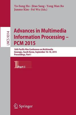 Advances in Multimedia Information Processing -- PCM 2015: 16th Pacific-Rim Conference on Multimedia, Gwangju, South Korea, September 16-18, 2015, Proceedings, Part I - Lecture Notes in Computer Science 9314 (Paperback)