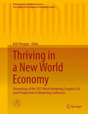 Thriving in a New World Economy: Proceedings of the 2012 World Marketing Congress/Cultural Perspectives in Marketing Conference - Developments in Marketing Science: Proceedings of the Academy of Marketing Science (Hardback)