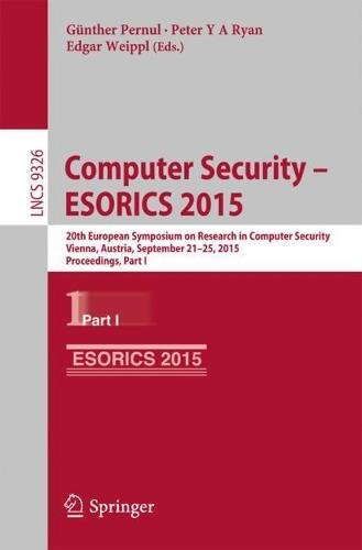 Computer Security -- ESORICS 2015: 20th European Symposium on Research in Computer Security, Vienna, Austria, September 21-25, 2015, Proceedings, Part I - Security and Cryptology 9326 (Paperback)