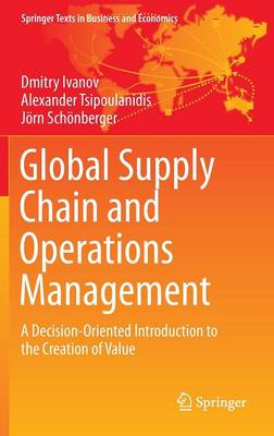 Global Supply Chain and Operations Management: A Decision-Oriented Introduction to the Creation of Value - Springer Texts in Business and Economics (Hardback)
