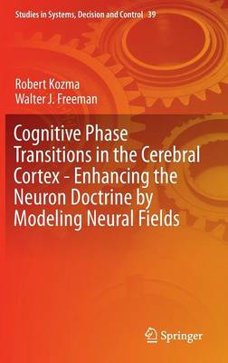 Cognitive Phase Transitions in the Cerebral Cortex - Enhancing the Neuron Doctrine by Modeling Neural Fields - Studies in Systems, Decision and Control 39 (Hardback)