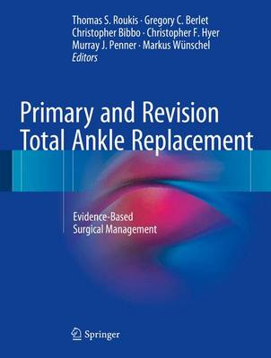 Primary and Revision Total Ankle Replacement: Evidence-Based Surgical Management (Hardback)