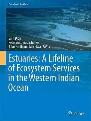 Estuaries: A Lifeline of Ecosystem Services in the Western Indian Ocean - Estuaries of the World (Hardback)