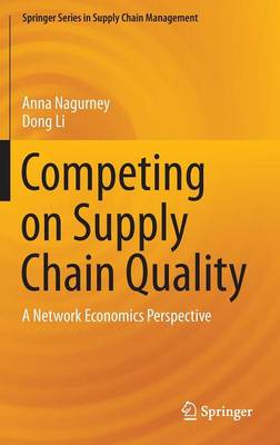 Competing on Supply Chain Quality: A Network Economics Perspective - Springer Series in Supply Chain Management 2 (Hardback)