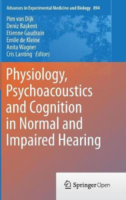 Physiology, Psychoacoustics and Cognition in Normal and Impaired Hearing - Advances in Experimental Medicine and Biology 894 (Hardback)