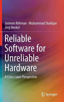 Reliable Software for Unreliable Hardware: A Cross Layer Perspective (Hardback)