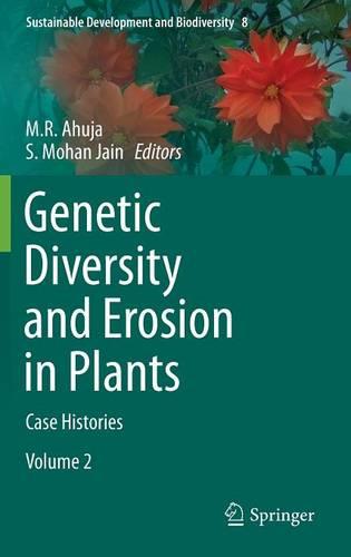 Genetic Diversity and Erosion in Plants: Case Histories - Sustainable Development and Biodiversity 8 (Hardback)
