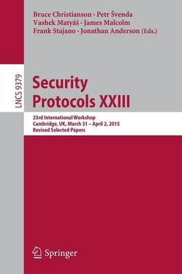 Security Protocols XXIII: 23rd International Workshop, Cambridge, UK, March 31 - April 2, 2015, Revised Selected Papers - Security and Cryptology 9379 (Paperback)