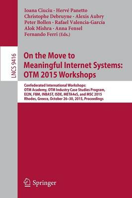 On the Move to Meaningful Internet Systems: OTM 2015 Workshops: Confederated International Workshops: OTM Academy, OTM Industry Case Studies Program, EI2N, FBM, INBAST, ISDE, META4eS, and MSC 2015,  Rhodes, Greece, October 26-30, 2015. Proceedings - Information Systems and Applications, incl. Internet/Web, and HCI 9416 (Paperback)