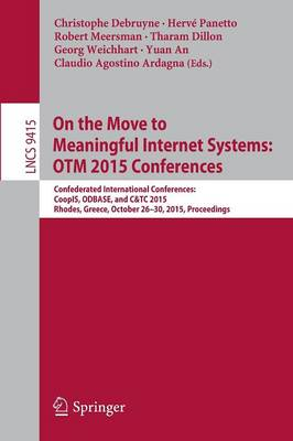 On the Move to Meaningful Internet Systems: OTM 2015 Conferences: Confederated International Conferences: CoopIS, ODBASE, and C&TC 2015, Rhodes, Greece, October 26-30, 2015. Proceedings - Information Systems and Applications, incl. Internet/Web, and HCI 9415 (Paperback)