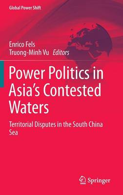 Power Politics in Asia's Contested Waters: Territorial Disputes in the South China Sea - Global Power Shift (Hardback)
