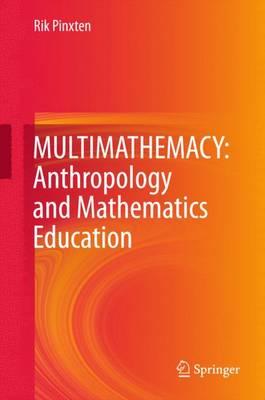 MULTIMATHEMACY: Anthropology and Mathematics Education (Hardback)