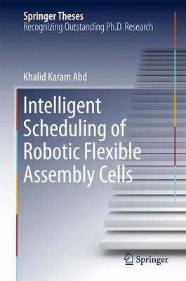 Intelligent Scheduling of Robotic Flexible Assembly Cells - Springer Theses (Hardback)
