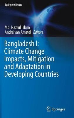 Bangladesh I: Climate Change Impacts, Mitigation and Adaptation in Developing Countries - Springer Climate (Hardback)