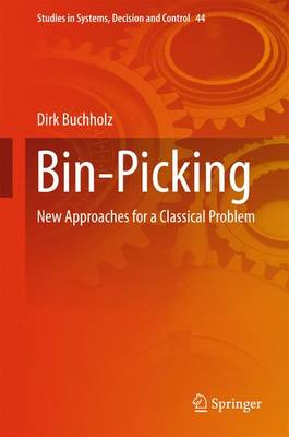 Bin-Picking: New Approaches for a Classical Problem - Studies in Systems, Decision and Control 44 (Hardback)