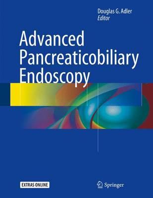 Advanced Pancreaticobiliary Endoscopy (Hardback)