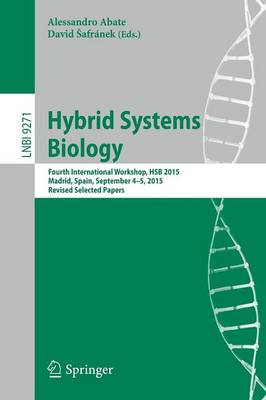 Hybrid Systems Biology: Fourth International Workshop, HSB 2015, Madrid, Spain, September 4-5, 2015. Revised Selected Papers - Lecture Notes in Computer Science 9271 (Paperback)