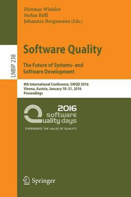 Software Quality. The Future of Systems- and Software Development: 8th International Conference, SWQD 2016, Vienna, Austria, January 18-21, 2016, Proceedings - Lecture Notes in Business Information Processing 238 (Paperback)