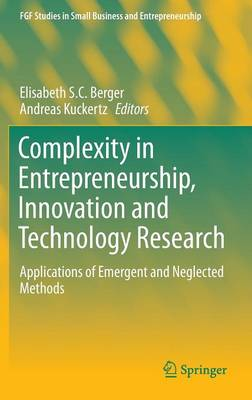 Complexity in Entrepreneurship, Innovation and Technology Research: Applications of Emergent and Neglected Methods - FGF Studies in Small Business and Entrepreneurship (Hardback)
