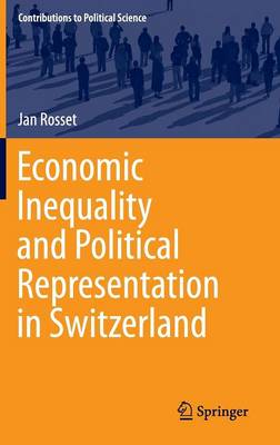 Economic Inequality and Political Representation in Switzerland - Contributions to Political Science (Hardback)
