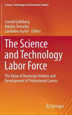 The Science and Technology Labor Force: The Value of Doctorate Holders and Development of Professional Careers - Science, Technology and Innovation Studies (Hardback)