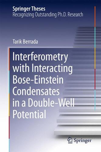 Interferometry with Interacting Bose-Einstein Condensates in a Double-Well Potential - Springer Theses (Hardback)