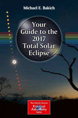 Your Guide to the 2017 Total Solar Eclipse - The Patrick Moore Practical Astronomy Series (Paperback)