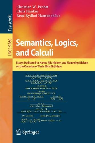 Semantics, Logics, and Calculi: Essays Dedicated to Hanne Riis Nielson and Flemming Nielson on the Occasion of Their 60th Birthdays - Theoretical Computer Science and General Issues 9560 (Paperback)
