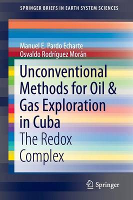 Unconventional Methods for Oil & Gas Exploration in Cuba: The Redox Complex - SpringerBriefs in Earth System Sciences (Paperback)