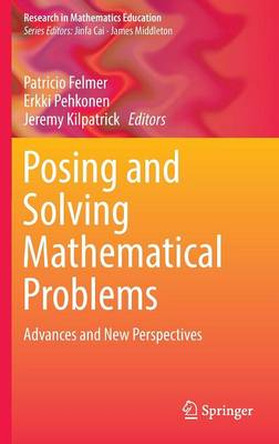 Posing and Solving Mathematical Problems: Advances and New Perspectives - Research in Mathematics Education (Hardback)