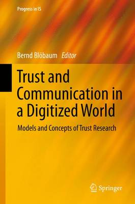 Trust and Communication in a Digitized World: Models and Concepts of Trust Research - Progress in IS (Hardback)
