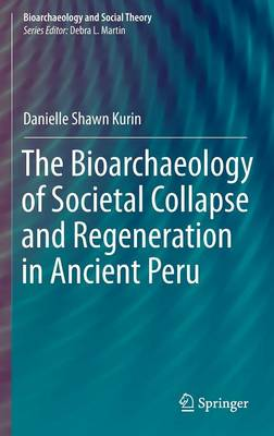 The Bioarchaeology of Societal Collapse and Regeneration in Ancient Peru - Bioarchaeology and Social Theory (Hardback)