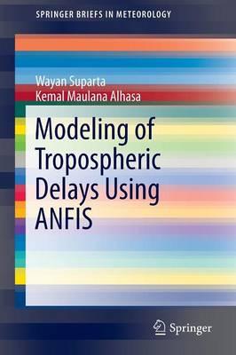 Modeling of Tropospheric Delays Using ANFIS - SpringerBriefs in Meteorology (Paperback)