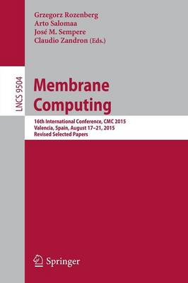 Membrane Computing: 16th International Conference, CMC 2015, Valencia, Spain, August 17-21, 2015, Revised Selected Papers - Theoretical Computer Science and General Issues 9504 (Paperback)