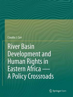 River Basin Development and Human Rights in Eastern Africa 2016: A Policy Crossroads (Hardback)