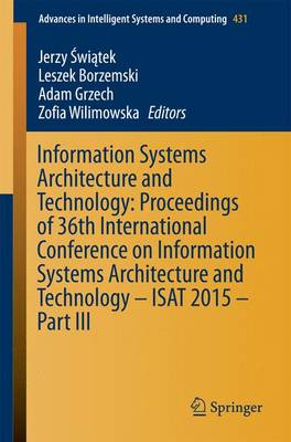 Information Systems Architecture and Technology: Proceedings of 36th International Conference on Information Systems Architecture and Technology - ISAT 2015 - Part III - Advances in Intelligent Systems and Computing 431 (Paperback)