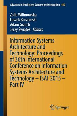 Information Systems Architecture and Technology: Proceedings of 36th International Conference on Information Systems Architecture and Technology - ISAT 2015 - Part IV - Advances in Intelligent Systems and Computing 432 (Paperback)