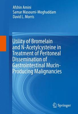 Utility of Bromelain and N-Acetylcysteine in Treatment of Peritoneal Dissemination of Gastrointestinal Mucin-Producing Malignancies (Hardback)