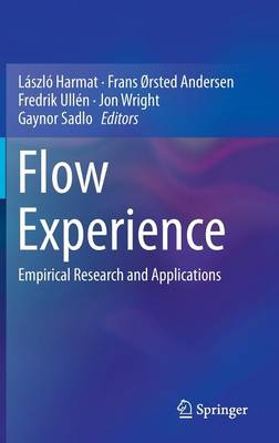 Flow Experience: Empirical Research and Applications (Hardback)